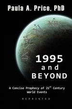 1995 and Beyond: A Concise Prophecy of 21st Century World Events