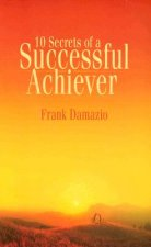 10 Secrets of a Successful Achiever: Living the Life God Intended for You