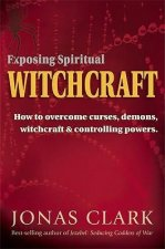 Exposing Spiritual Witchcraft: Breaking Controlling Powers
