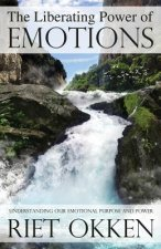 The Liberating Power of Emotions: Understanding Our Emotional Purpose and Power