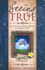 Seeing True: Ninety Contemplations in Ninety Days