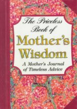 The Priceless Book of Mother's Wisdom: A Mother's Journal of Timeless Adive
