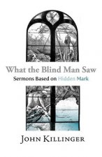 What the Blind Man Saw: Sermons Based on Hidden Mark