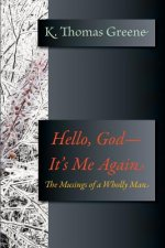 Hello, God-It's Me Again: The Musings of a Wholly Man