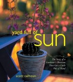 Yard Full of Sun: The Story of a Gardner's Obsession That Got a Little Out of Hand