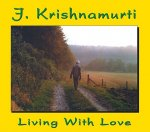 Living with Love: J Krishnamurti at Claremont College, California, 1968 Talk 3