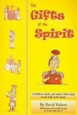 The Gifts of the Spirit: A Bible Study of the Gifts of the Spirit for Children, Teens and Adults