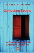 Competing Truths in Contemporary Latin American Literature: Narrating Otherness, Marginality, and the Politics of Representation