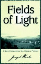 Fields of Light: A Son Remembers His Heroic Father