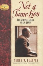 Not a Tame Lion: The Spiritual Legacy of C.S. Lewis