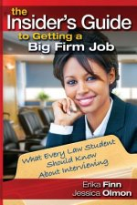 The Insider's Guide to Getting a Big Firm Job: What Every Law Student Should Know about Interviewing