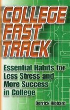 College Fast Track: Essential Habits for Less Stress and More Success in College
