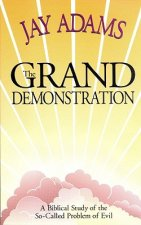 The Grand Demonstration: A Bibical Study of the So-Called Problem of Evil