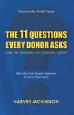 The 11 Questions Every Donor Asks and the Answers All Donors Crave: How You Can Inspire Someone to Give Generously