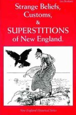 Strange Beliefs, Customs, & Superstitions of New England