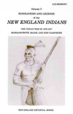 Biographies and Legends of the New Engla: The Indian War of 1675-1677, Mass/Maine and NH