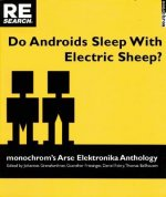 Do Androids Sleep with Electric Sheep?: Monochrom's Arse Elektronika Anthology: Critical Perspectives on Sexuality and Pornography in Science and Soci