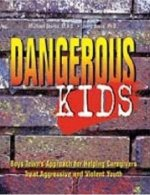 Dangerous Kids: Boys Town's Approach for Helping Caregivers Treat Aggressive Andviolent Youth