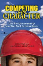 Competing with Character: Lets Put Sportsmanship and Fun Back in Youth Sports