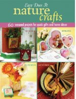 Easy Does It Nature Crafts: 60 Seasonal Projects for Quick Gifts and Home Decor