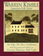 Warren Kimble, American Folk Artist: His Life, His Art & Collections, with Inspirations and Patterns for Creative American Folk Crafts