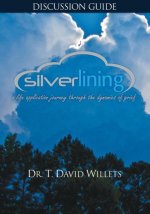 Silverlining Discussion Guide: A Life Application Journey Through the Dynamics of Grief