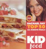 Kid Food: Rachael Ray's Top 30 30-Minutes Meals
