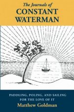 The Journals of Constant Waterman: Paddling, Poling, and Sailing for the Love of It