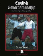 English Swordsmanship: The True Fight of George Silver; Volume 1: Single Sword