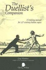 Duellists Companion: A Training Manual for 17th Century Italian Rapier