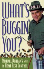 What's Bugging You?: Michael Bohdan's Guide to Home Pest Control