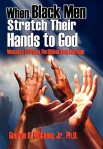 When Black Men Stretch Their Hands to God: Messages Affirming the Biblical Black Heritage