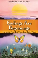 Endings Are Beginnings: Navigating Your Hard Times Into Higher States