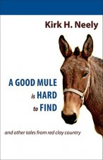 A Good Mule Is Hard to Find: And Other Tales from Red Clay Country