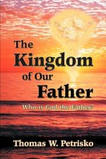 The Kingdom of Our Father: Who Is God the Father?