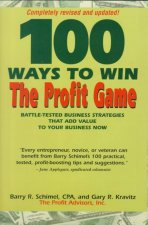 100 Ways to Win the Profit Game: Battle-Tested Strategies That Add Value to Your Business Now