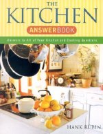 The Kitchen Answer Book: Answers to All of Your Kitchen and Cooking Questions