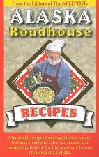 Alaska Roadhouse Recipes: Memorable Recipes from Roadhouses, Lodges, Bed and Breakfasts, Cafes, Restaurants and Campgrounds Along the Highways a