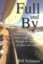Full and by: A Sailing Editor's Word Voyages Through the World of Sailors and Sailboats
