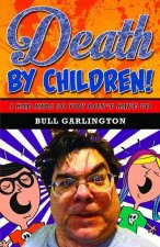 Death by Children!: I Had Kids So You Don't Have to
