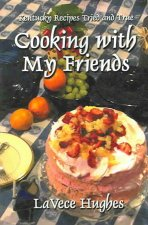 Cooking with My Friends: Kentucky Recipes Tried and True