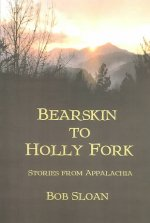 Bearskin to Holly Fork -- Stories from Appalachia