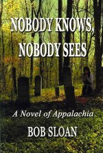 Nobody Knows, Nobody Sees: A Novel of Appalachia