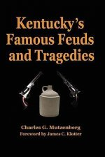 Kentucky's Famous Feuds and Tragedies: Authentic History of the World Renowned Vendettas of the Dark and Bloody Ground