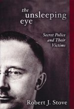 The Unsleeping Eye: Secret Police and Their Victims
