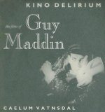 Kino Delirium: The Films of Guy Maddin