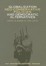 Globalization, Neo-Conservative Policies, and Democratic Alternatives: Essays in Honour of John Loxley