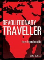 Revolutionary Traveller: Freeze-Frames from a Life
