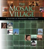 The Mosaic Village: An Illustrated History of Winnipeg's North End