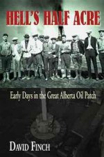 Hell's Half Acre: Early Days in the Great Alberta Oil Patch